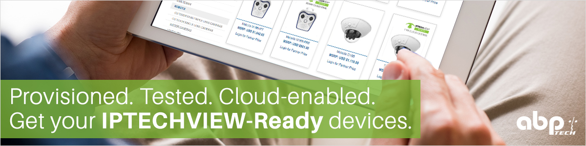 Provisioned. Tested. Cloud-enabled. Get your IPTECHVIEW-Ready devices